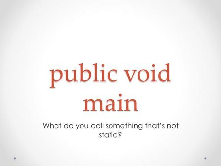 Public void main What do you call something that's not static?