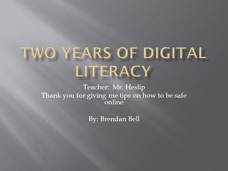 Teacher: Mr. Heslip Thank you for giving me tips on how to be safe online By: Brendan Bell.