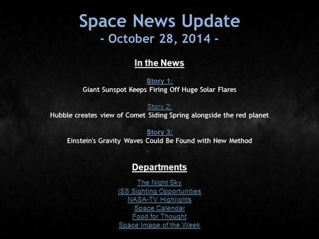 Space News Update - October 28, 2014 - In the News Story 1: Story 1: Giant Sunspot Keeps Firing Off Huge Solar Flares Story 2: Story 2: Hubble creates.