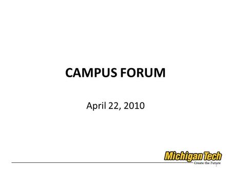 CAMPUS FORUM April 22, 2010 1. Vision for 2035: World Class Research University 2.