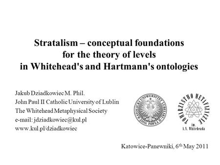 Stratalism – <strong>conceptual</strong> foundations for the theory of levels in Whiteheads and Hartmanns ontologies Jakub Dziadkowiec M. Phil. John Paul II Catholic.
