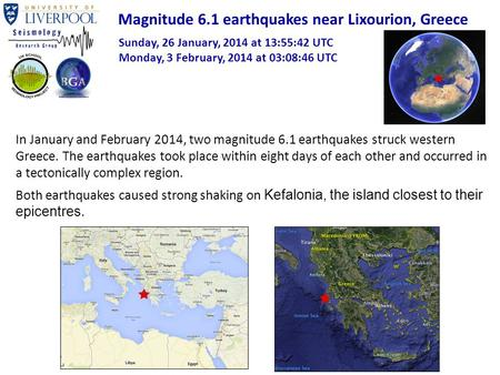 Sunday, 26 January, 2014 at 13:55:42 UTC Monday, 3 February, 2014 at 03:08:46 UTC In January and February 2014, two magnitude 6.1 earthquakes struck western.