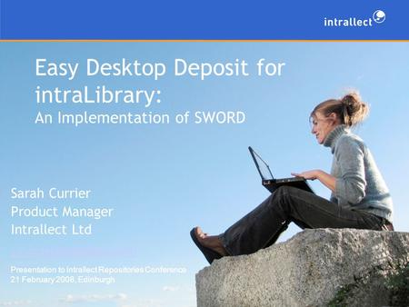Easy Desktop Deposit for intraLibrary: An Implementation of SWORD Sarah Currier Product Manager Intrallect Ltd Presentation to.
