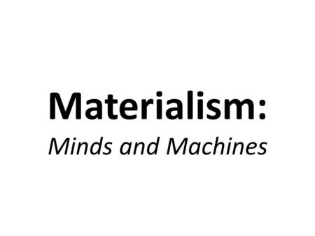 Materialism: Minds and Machines