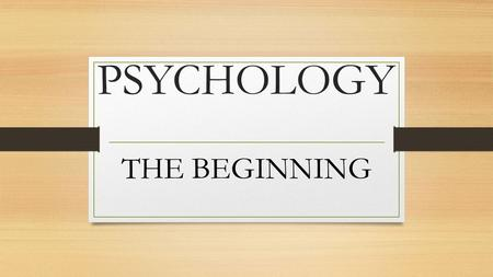 PSYCHOLOGY THE BEGINNING. ROOTS OF PYSCHOLOGY IT BEGAN WITH THE ANCIENT GREEKS: HIPPOCRATES THEORIZED THAT OUR MIND & SOUL RESTED IN THE BRAIN BUT WAS.