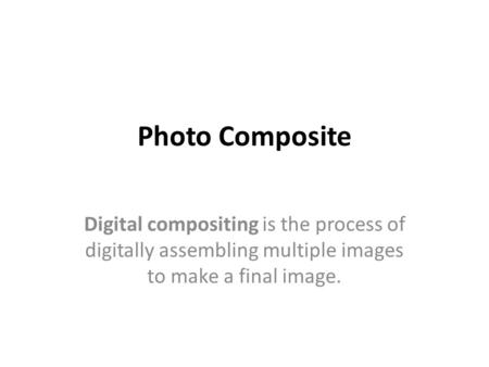 Photo Composite Digital compositing is the process of digitally assembling multiple images to make a final image.