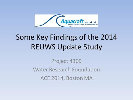 Some Key Findings of the 2014 REUWS Update Study Project 4309 Water Research Foundation ACE 2014, Boston MA.