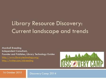 Library Resource Discovery: Current landscape and trends Marshall Breeding Independent Consultant, Founder and Publisher, Library Technology Guides