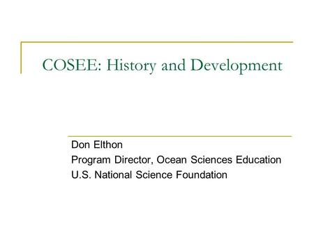 COSEE: History and Development Don Elthon Program Director, Ocean Sciences Education U.S. National Science Foundation.