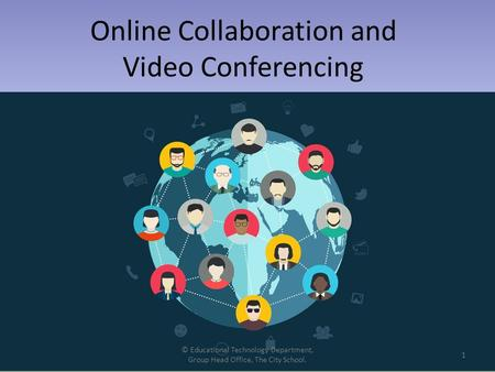 Online Collaboration and Video Conferencing © Educational Technology Department, Group Head Office, The City School. 1.