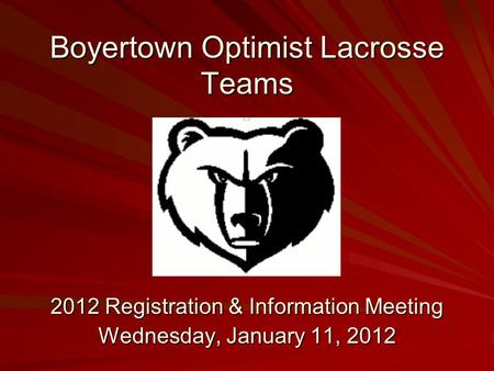 Boyertown Optimist Lacrosse Teams 2012 Registration & Information Meeting Wednesday, January 11, 2012.