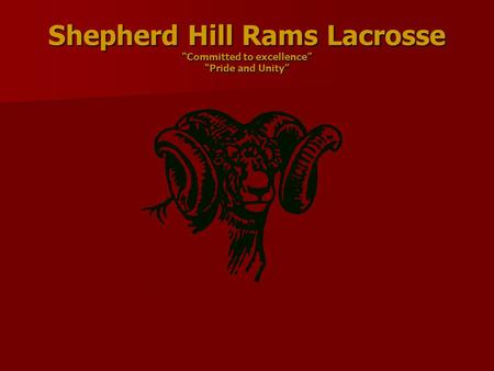 "Shepherd Hill Rams Lacrosse ""Committed to excellence"" ""Pride and Unity"""