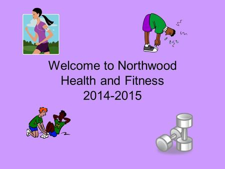 Welcome to Northwood Health and Fitness 2014-2015.