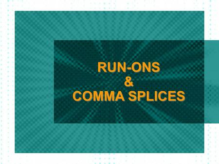 RUN-ONS & COMMA SPLICES Run-on happens when you join two simple sentences without a comma and without a connecting word Example: Men like to shop quickly.