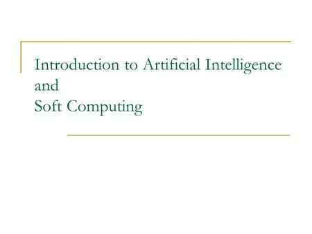 Introduction to Artificial Intelligence and Soft Computing.