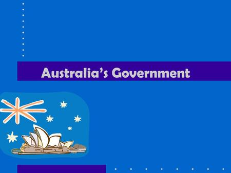 Australia's Government. Australia has a federal parliamentary democracy. There are three key factors that determine Australia's government: –form of leadership.