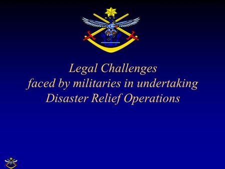 Legal Challenges faced by militaries in undertaking Disaster Relief Operations.
