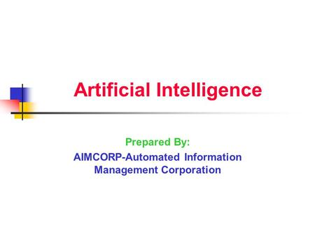 Artificial Intelligence Prepared By: AIMCORP-Automated Information Management Corporation.
