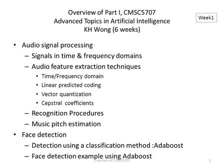 Overview of Part I, CMSC5707 Advanced Topics in Artificial Intelligence KH Wong (6 weeks) Audio signal processing – Signals in time & frequency domains.