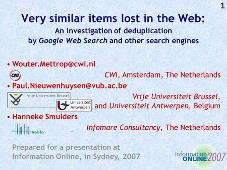 1 Very similar items lost in the Web: An investigation of deduplication by Google Web Search and other search engines CWI, Amsterdam,