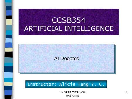 UNIVERSITI TENAGA NASIONAL 1 CCSB354 ARTIFICIAL INTELLIGENCE AI Debates Instructor: Alicia Tang Y. C.