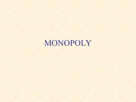 "MONOPOLY. Monopoly Recall characteristics of a perfectly competitive market: –many buyers and sellers –market participants are ""price takers"" –economic."