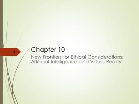 Chapter 10 New Frontiers for Ethical Considerations: Artificial Intelligence and Virtual Reality 1.