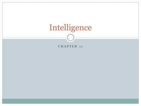 CHAPTER 11 Intelligence. Do Now! How would you describe intelligence? What is meant by Artificial Intelligence? What are some positives and negatives.