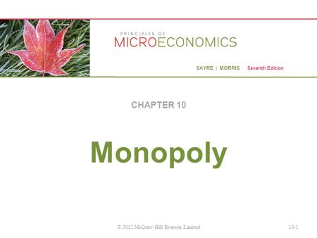 SAYRE | MORRIS Seventh Edition Monopoly CHAPTER 10 10-1© 2012 McGraw-Hill Ryerson Limited.