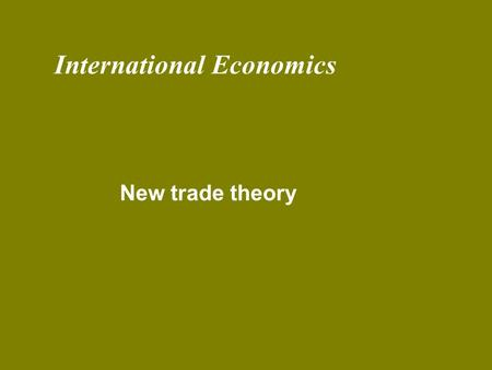 International Economics New trade theory.  IRS  Internal to firm (i.e. firm sees its AC fall with its output)  External to firm (i.e. firm sees its.