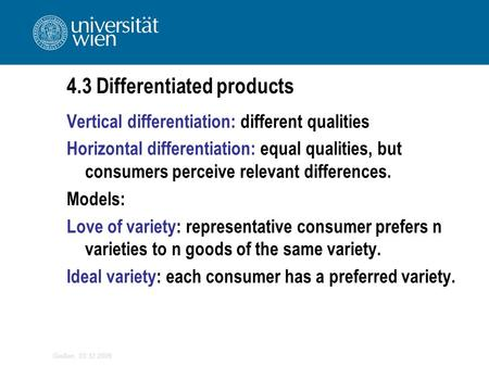 Gießen, 03.12.2009 4.3 Differentiated products Vertical differentiation: different qualities Horizontal differentiation: equal qualities, but consumers.