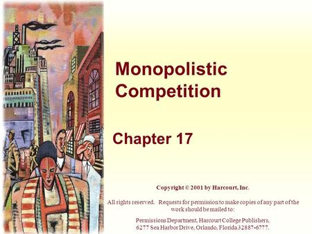 Monopolistic Competition Chapter 17 Copyright © 2001 by Harcourt, Inc. All rights reserved. Requests for permission to make copies of any part of the work.