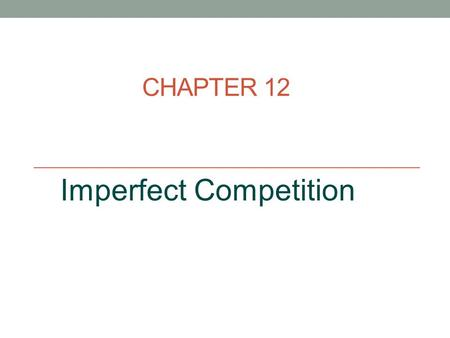 CHAPTER 12 Imperfect Competition. The profit-maximizing output for the monopoly 2 If there are no other market entrants, the entrepreneur can earn monopoly.