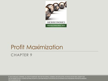 Profit Maximization CHAPTER 9 © 2016 CENGAGE LEARNING. ALL RIGHTS RESERVED. MAY NOT BE COPIED, SCANNED, OR DUPLICATED, IN WHOLE OR IN PART, EXCEPT FOR.