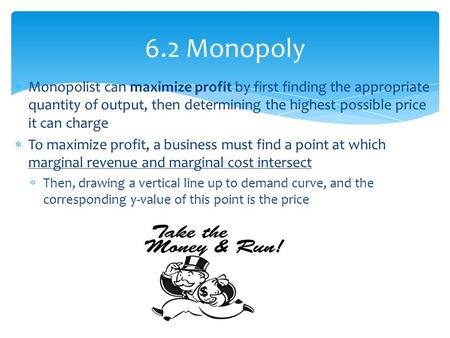  Monopolist can maximize profit by first finding the appropriate quantity of output, then determining the highest possible price it can charge  To maximize.