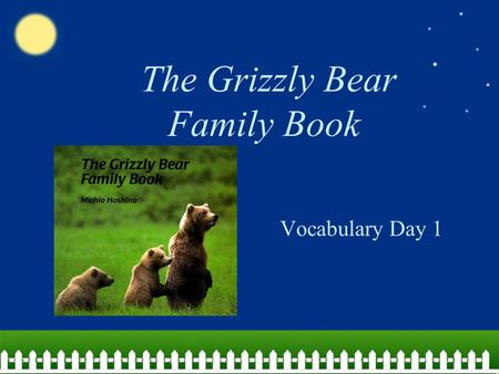 The Grizzly Bear Family Book Vocabulary Day 1. abundant The food was abundant on Thanksgiving since everyone brought so much! More than enough; plentiful.
