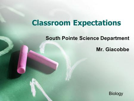 Classroom Expectations South Pointe Science Department Mr. Giacobbe Biology.