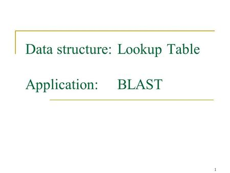 1 Data structure:Lookup Table Application:BLAST. 2 The Look-up Table Data Structure A k-mer is a string of length k. A lookup table is a table of size.