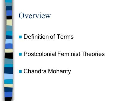 Overview Definition of Terms Postcolonial Feminist Theories Chandra Mohanty.