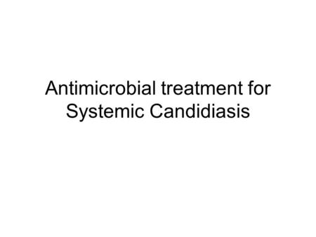 Antimicrobial treatment for Systemic Candidiasis.