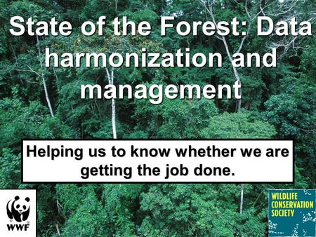 State of the Forest: Data harmonization and management Helping us to know whether we are getting the job done.