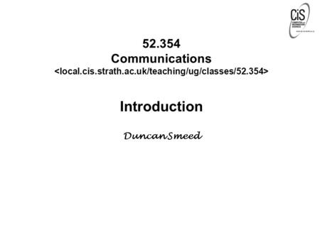 52.354 Communications Introduction Duncan Smeed. Administrivia  Resources  Syllabus  Textbook  Lecture Notes  One-Minute Papers  Tutorials  Practicals.