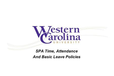 SPA Time, Attendance And Basic Leave Policies. Time, Attendance and Basic Leave The policies presented here pertain to SPA Exempt and Non-Exempt employees.
