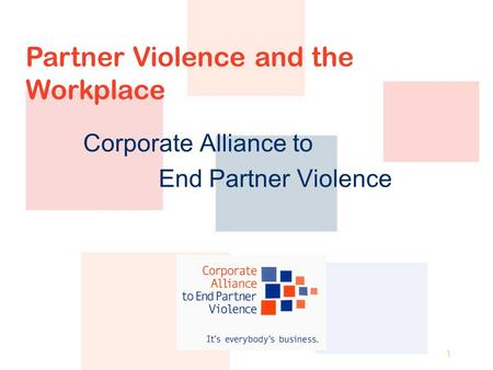 1 Corporate Alliance to End Partner Violence Partner Violence and the Workplace.
