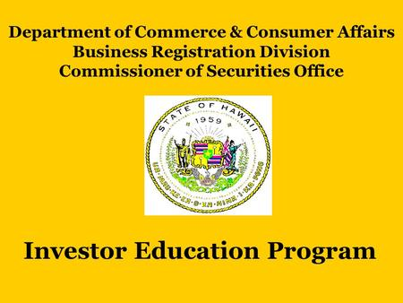 Department of Commerce & Consumer Affairs Business Registration Division Commissioner of Securities Office Investor Education Program.