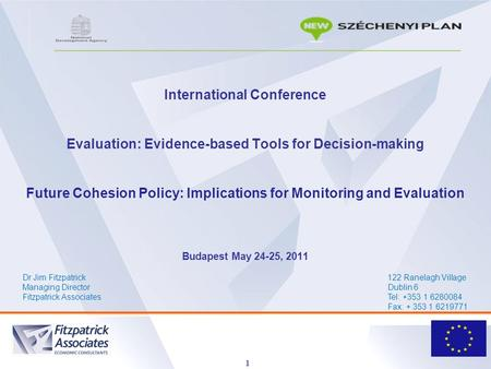 1 International Conference Evaluation: Evidence-based Tools for Decision-making Future Cohesion Policy: Implications for Monitoring and Evaluation Budapest.