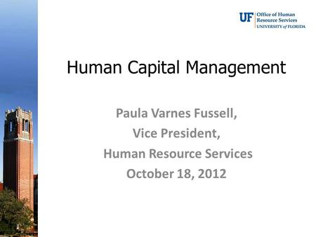 Human Capital Management Paula Varnes Fussell, Vice President, Human Resource Services October 18, 2012.