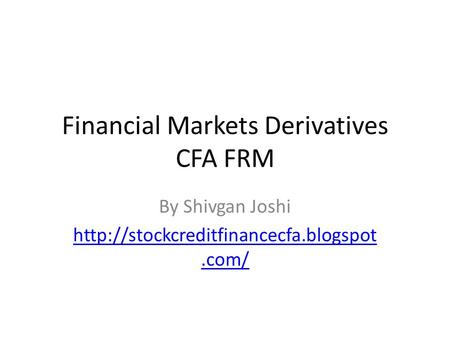 Financial Markets Derivatives CFA FRM By Shivgan Joshi