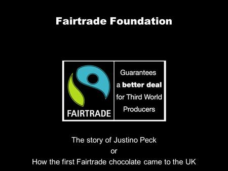 Fairtrade Foundation The story of Justino Peck or How the first Fairtrade chocolate came to the UK.