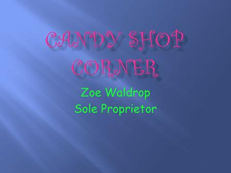 Zoe Waldrop Sole Proprietor. Sweet food is really good. Chocolate mustaches are even better. Lollypops and candy twists are really good, too. To start.